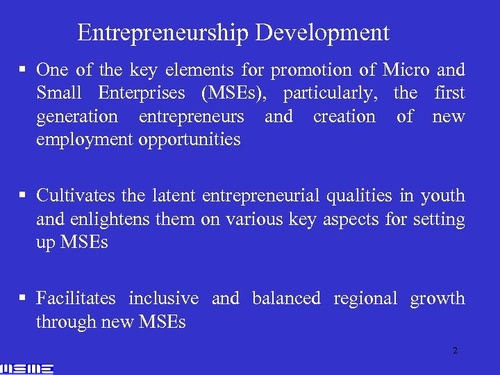 Entrepreneurship Development § One of the key elements for promotion of Micro and Small