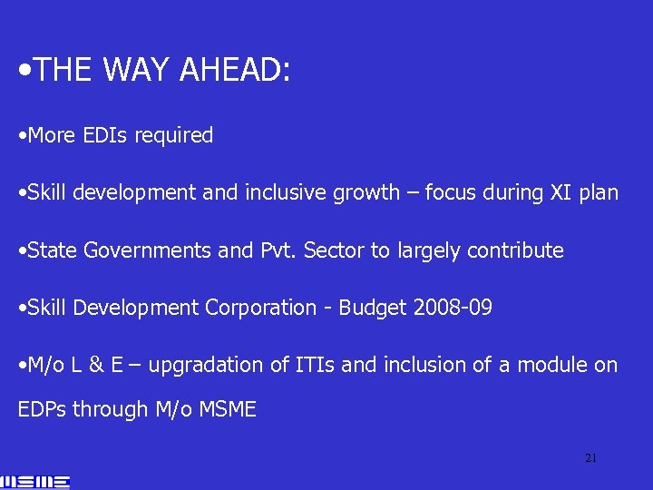 • THE WAY AHEAD: • More EDIs required • Skill development and inclusive