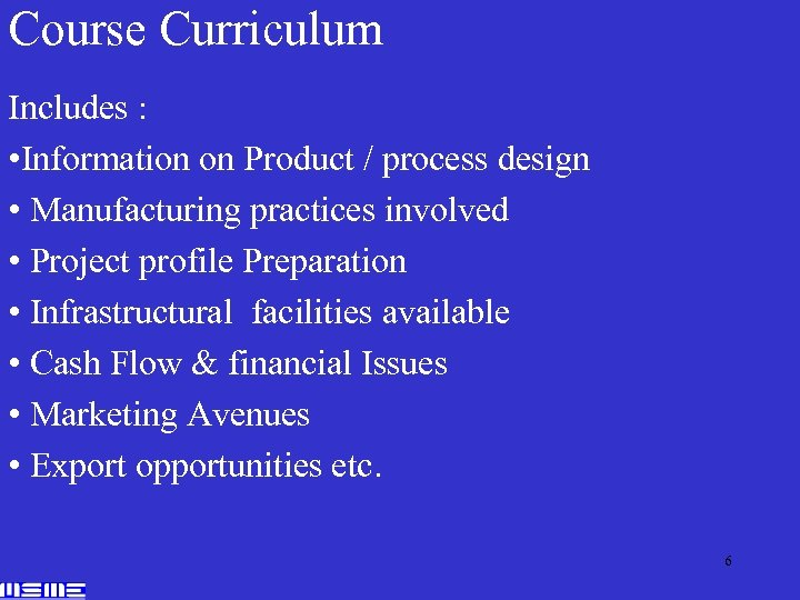 Course Curriculum Includes : • Information on Product / process design • Manufacturing practices