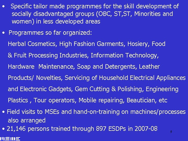 • Specific tailor made programmes for the skill development of socially disadvantaged groups