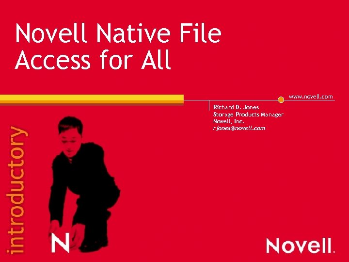 Novell Native File Access for All www. novell. com Richard D. Jones Storage Products