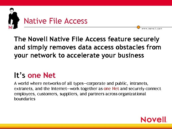 Native File Access The Novell Native File Access feature securely and simply removes data