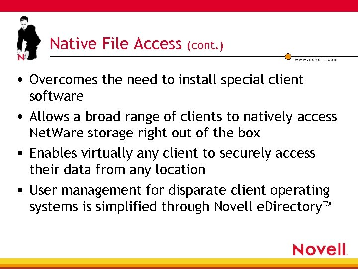 Native File Access (cont. ) • Overcomes the need to install special client software