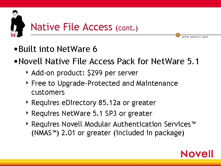 Native File Access (cont. ) • Built into Net. Ware 6 • Novell Native