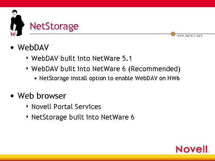 Net. Storage • Web. DAV 4 Web. DAV built into Net. Ware 5. 1