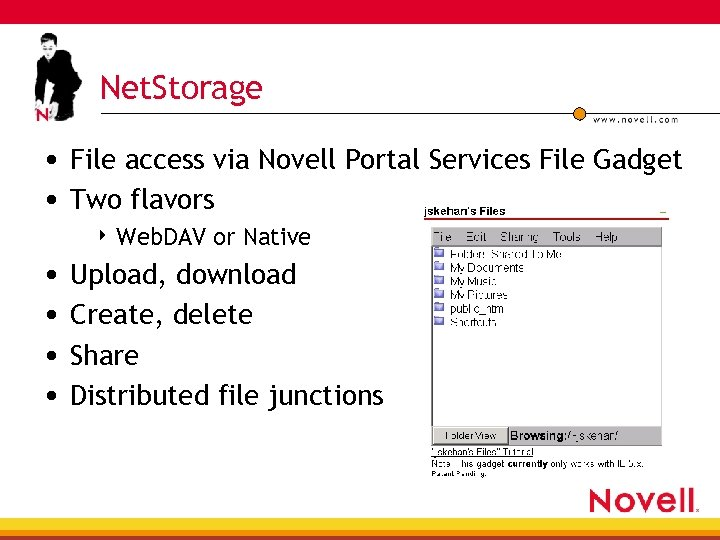 Net. Storage • File access via Novell Portal Services File Gadget • Two flavors