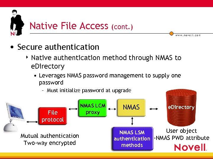 Native File Access (cont. ) • Secure authentication 4 Native authentication method through NMAS