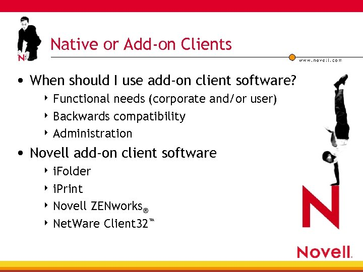 Native or Add-on Clients • When should I use add-on client software? 4 Functional