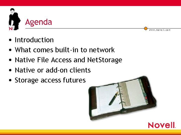Agenda • Introduction • What comes built-in to network • Native File Access and