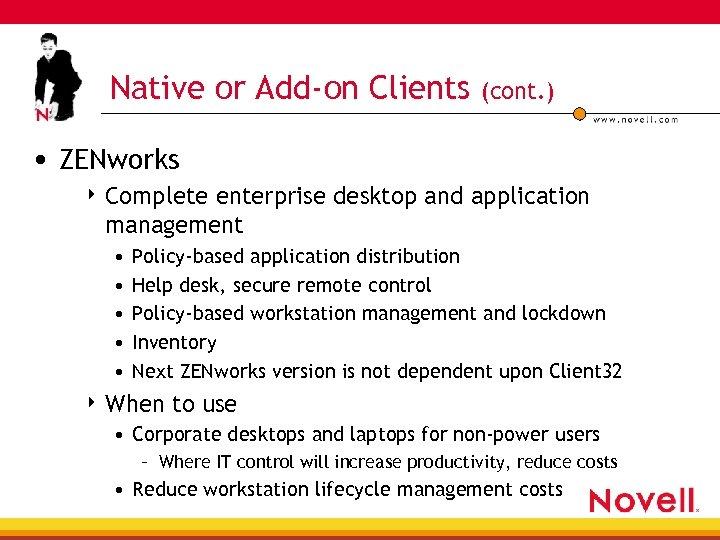 Native or Add-on Clients (cont. ) • ZENworks 4 Complete enterprise desktop and application