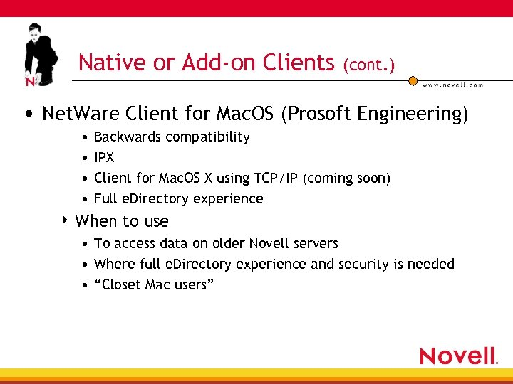 Native or Add-on Clients (cont. ) • Net. Ware Client for Mac. OS (Prosoft
