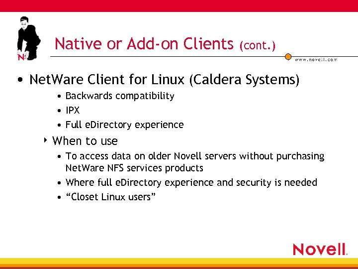 Native or Add-on Clients (cont. ) • Net. Ware Client for Linux (Caldera Systems)