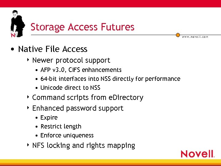 Storage Access Futures • Native File Access 4 Newer protocol support • AFP v