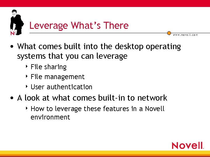 Leverage What's There • What comes built into the desktop operating systems that you
