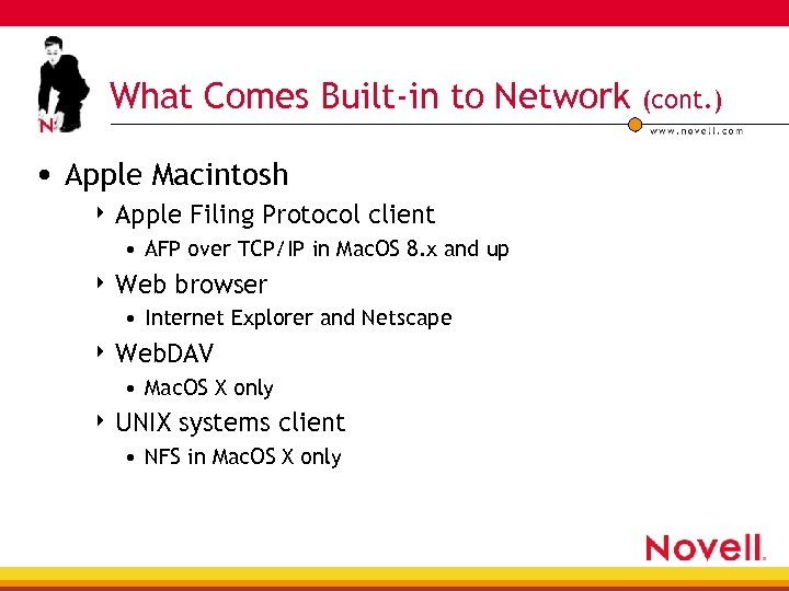 What Comes Built-in to Network • Apple Macintosh 4 Apple Filing Protocol client •