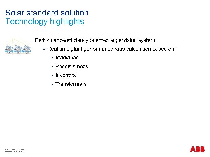 Solar standard solution Technology highlights Performance/efficiency oriented supervision system § Real time plant performance