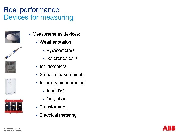 Real performance Devices for measuring § Measurements devices: § Weather station § Pyranometers §