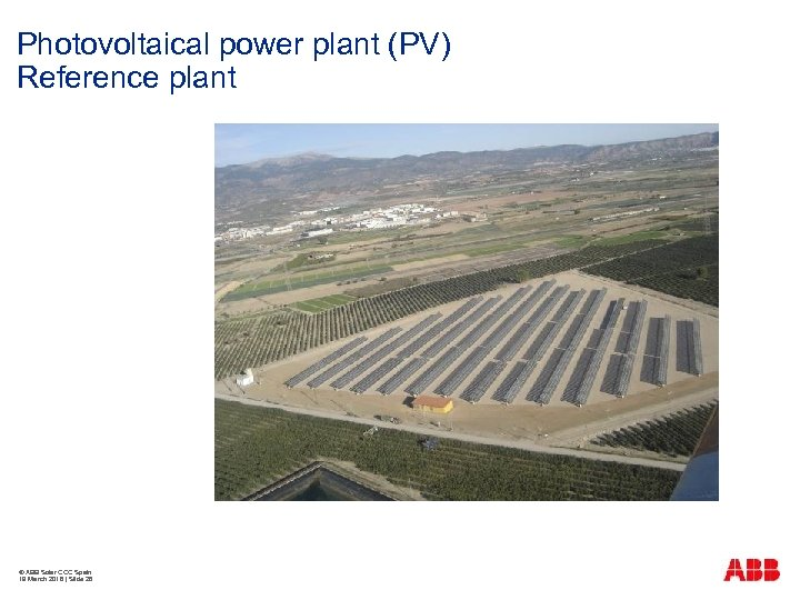 Photovoltaical power plant (PV) Reference plant © ABB Solar COC Spain 19 March 2018
