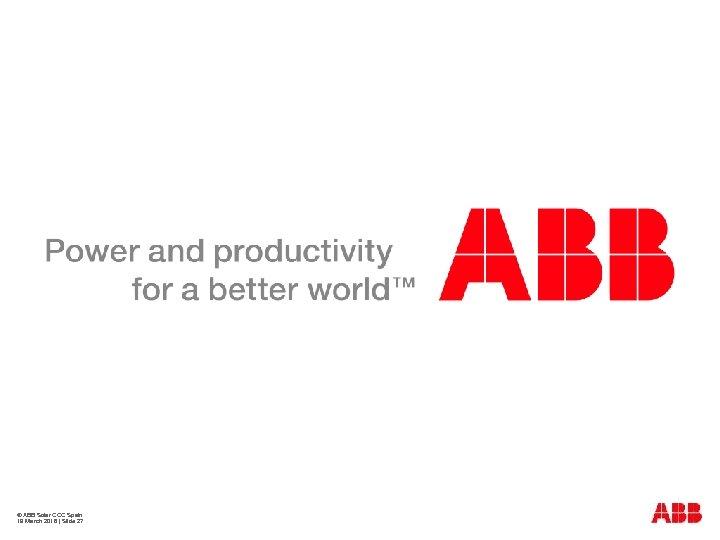 © ABB Solar COC Spain 19 March 2018 | Slide 27