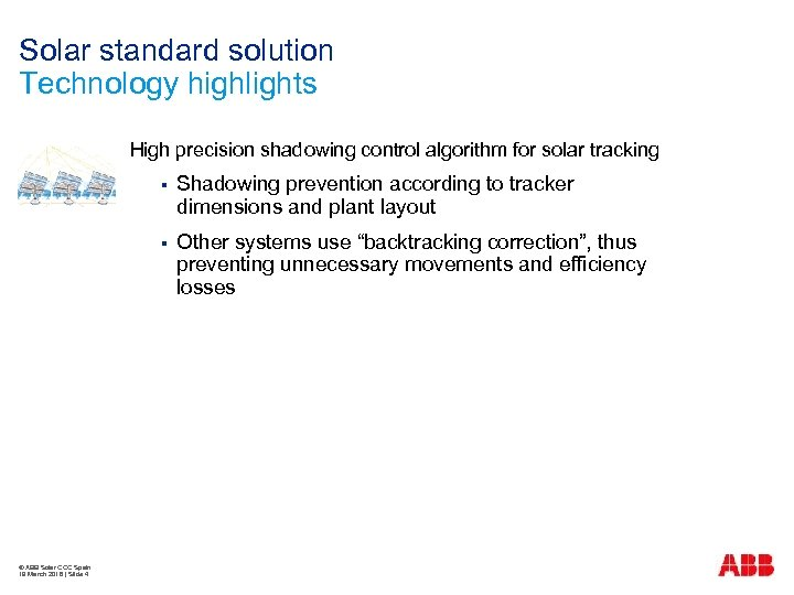 Solar standard solution Technology highlights High precision shadowing control algorithm for solar tracking §