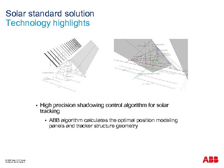 Solar standard solution Technology highlights § High precision shadowing control algorithm for solar tracking