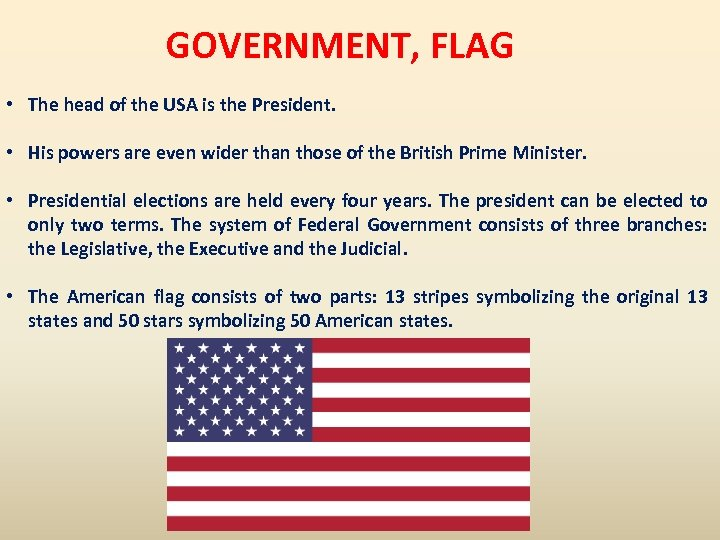 GOVERNMENT, FLAG • The head of the USA is the President. • His powers