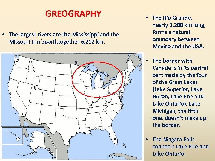 GREOGRAPHY • The largest rivers are the Mississippi and the Missouri (mɪˈzʊəri), together 6,