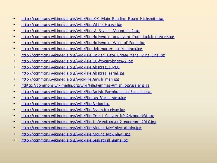 • • • • • • http: //commons. wikimedia. org/wiki/File: LOC_Main_Reading_Room_Highsmith. jpg http: