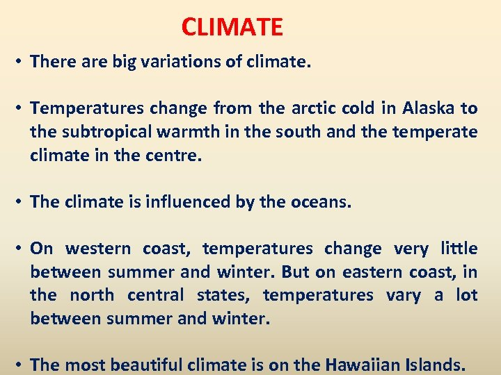 CLIMATE • There are big variations of climate. • Temperatures change from the arctic