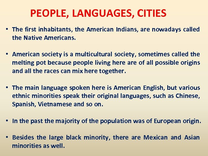 PEOPLE, LANGUAGES, CITIES • The first inhabitants, the American Indians, are nowadays called the