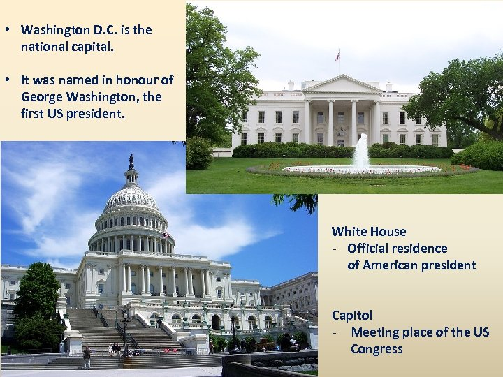 • Washington D. C. is the national capital. • It was named in