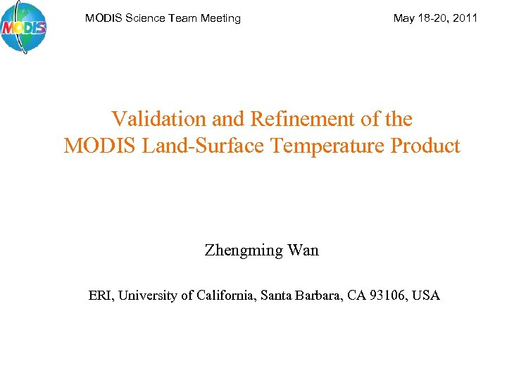 MODIS Science Team Meeting May 18 -20, 2011 Validation and Refinement of the MODIS