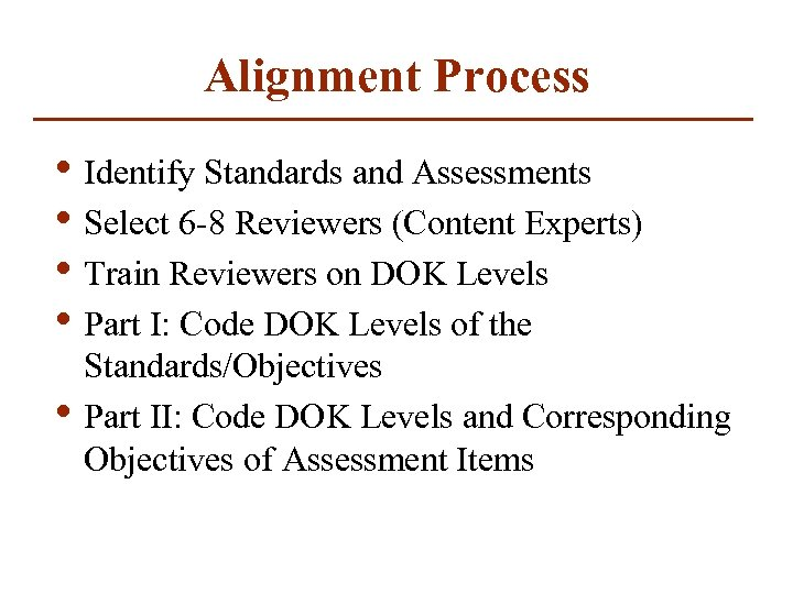 Alignment Process • Identify Standards and Assessments • Select 6 -8 Reviewers (Content Experts)