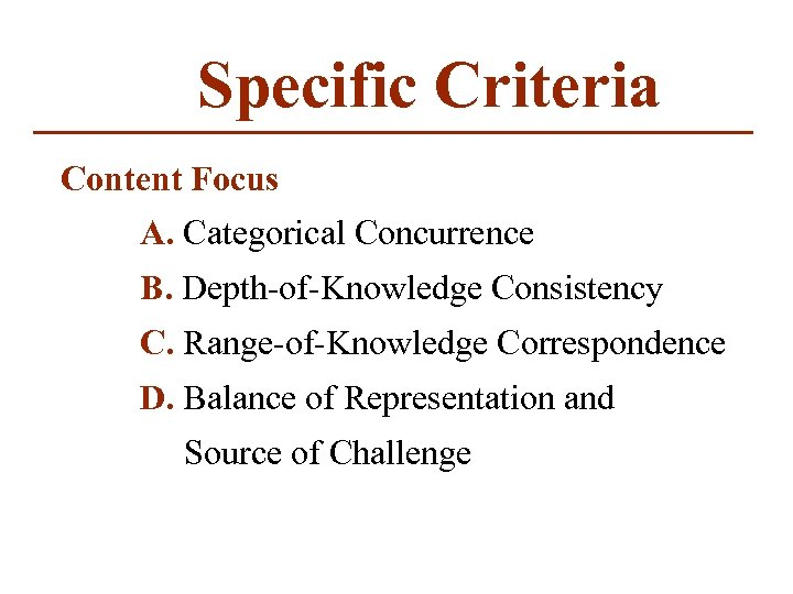 Specific Criteria Content Focus A. Categorical Concurrence B. Depth-of-Knowledge Consistency C. Range-of-Knowledge Correspondence D.