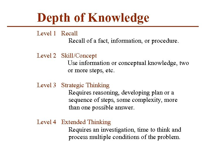 Depth of Knowledge Level 1 Recall of a fact, information, or procedure. Level