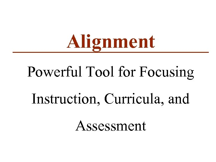 Alignment Powerful Tool for Focusing Instruction, Curricula, and Assessment
