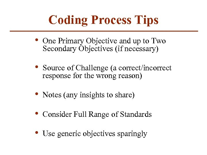 Coding Process Tips • One Primary Objective and up to Two Secondary Objectives (if