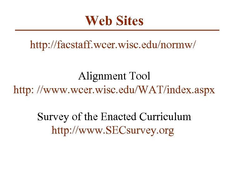 Web Sites http: //facstaff. wcer. wisc. edu/normw/ Alignment Tool http: //www. wcer. wisc. edu/WAT/index.