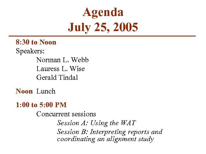 Agenda July 25, 2005 8: 30 to Noon Speakers: Norman L. Webb Lauress L.