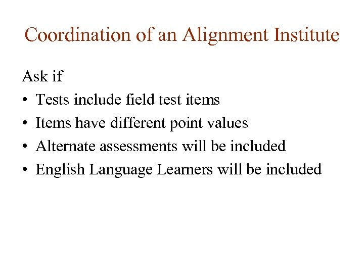 Coordination of an Alignment Institute Ask if • Tests include field test items •