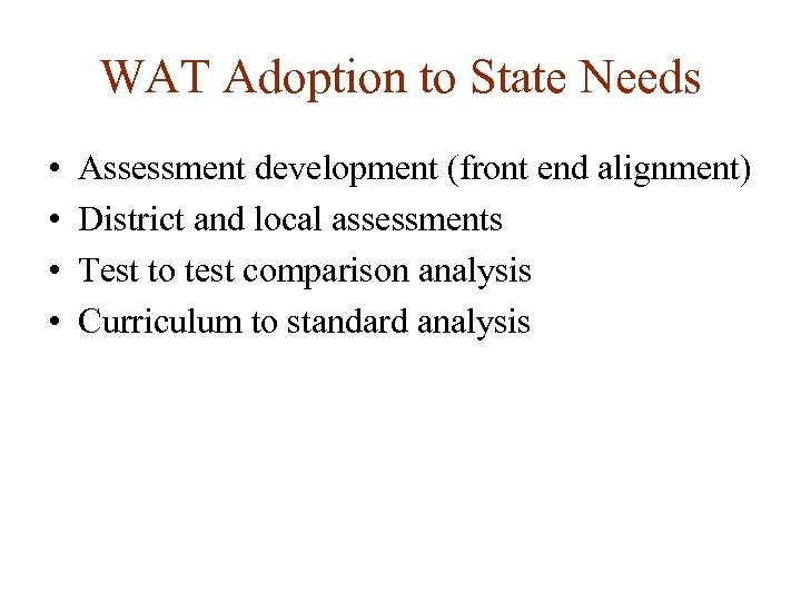 WAT Adoption to State Needs • • Assessment development (front end alignment) District and