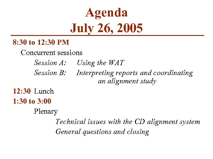 Agenda July 26, 2005 8: 30 to 12: 30 PM Concurrent sessions Session A:
