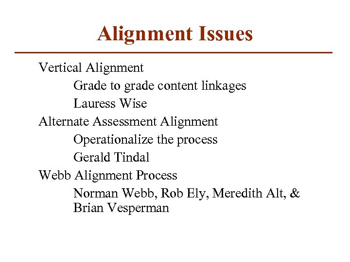 Alignment Issues Vertical Alignment Grade to grade content linkages Lauress Wise Alternate Assessment Alignment