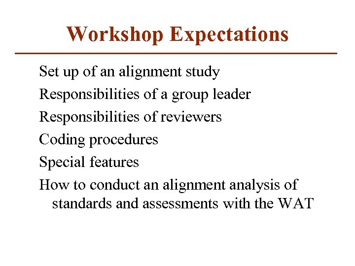 Workshop Expectations Set up of an alignment study Responsibilities of a group leader Responsibilities