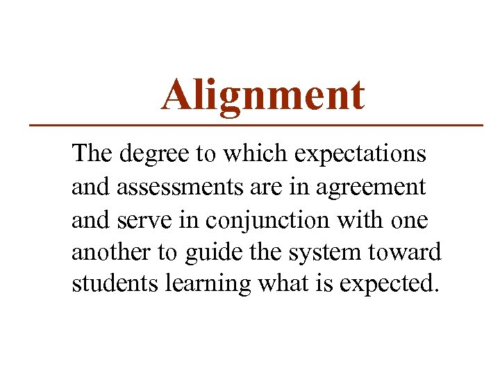 Alignment The degree to which expectations and assessments are in agreement and serve in