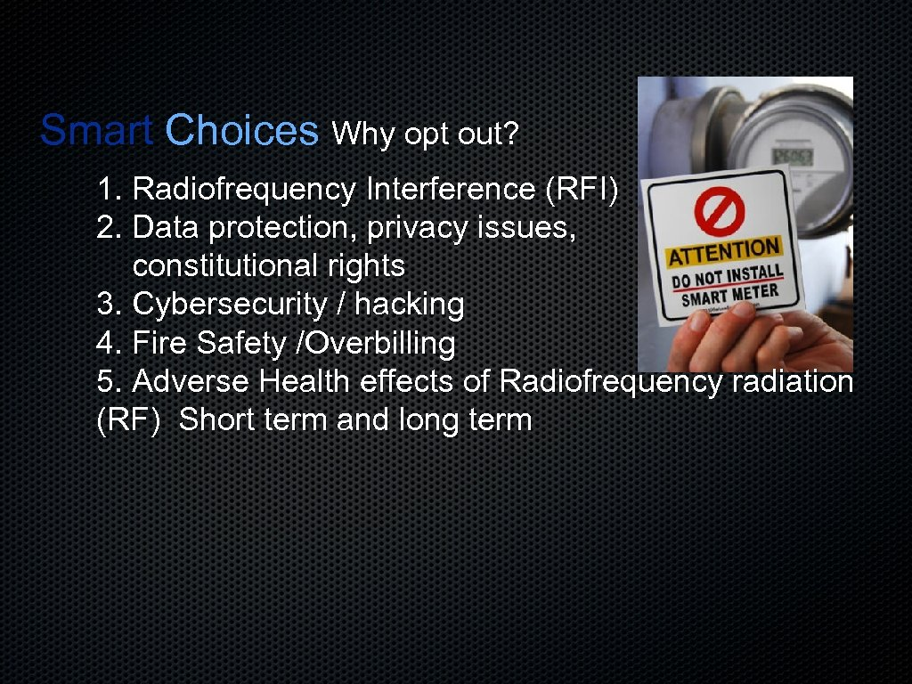 Smart Choices Why opt out? 1. Radiofrequency Interference (RFI) 2. Data protection, privacy issues,