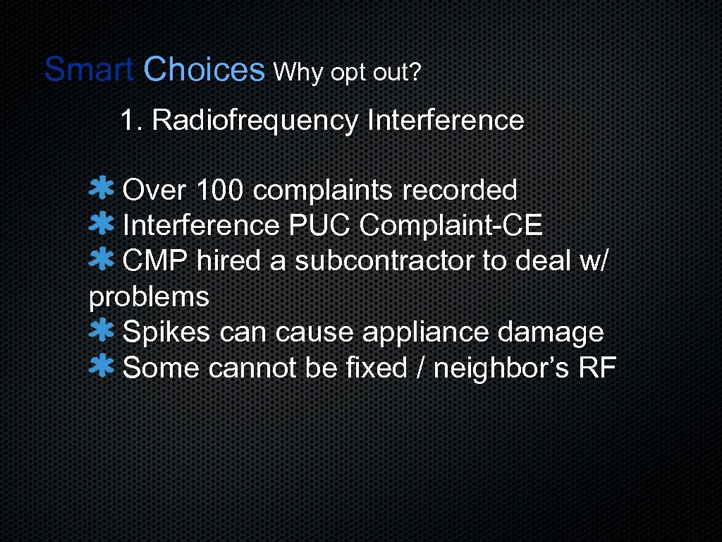 Smart Choices Why opt out? 1. Radiofrequency Interference Over 100 complaints recorded Interference PUC