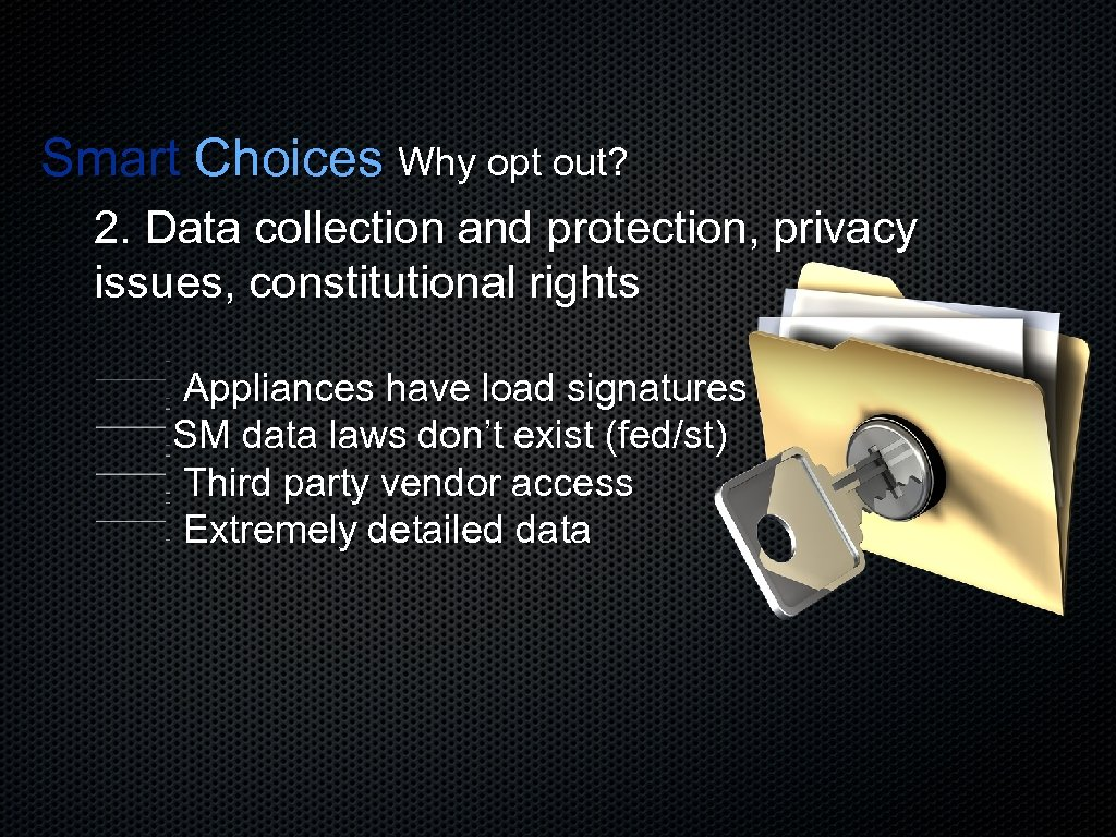 Smart Choices Why opt out? 2. Data collection and protection, privacy issues, constitutional rights