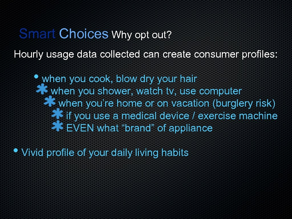 Smart Choices Why opt out? Hourly usage data collected can create consumer profiles: •