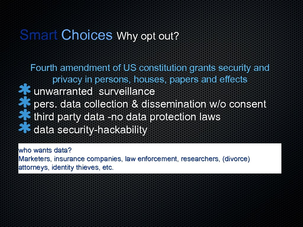 Smart Choices Why opt out? Fourth amendment of US constitution grants security and privacy
